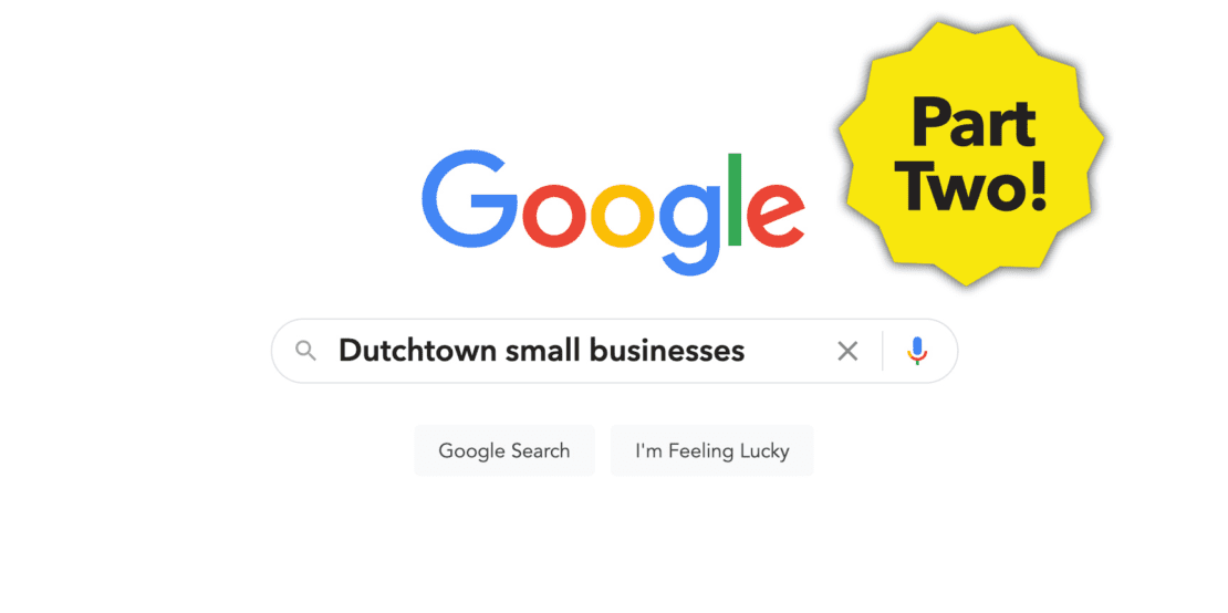 The Dutchtown Guide to Google My Business, Part Two.